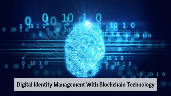 Digital Identity Management With Blockchain Technology