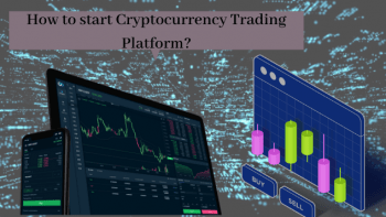 How to start Cryptocurrency Trading Platform