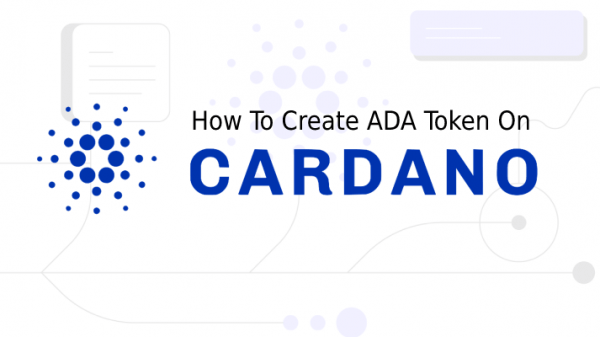 How To Create ADA Token On Cardano Blockchain
